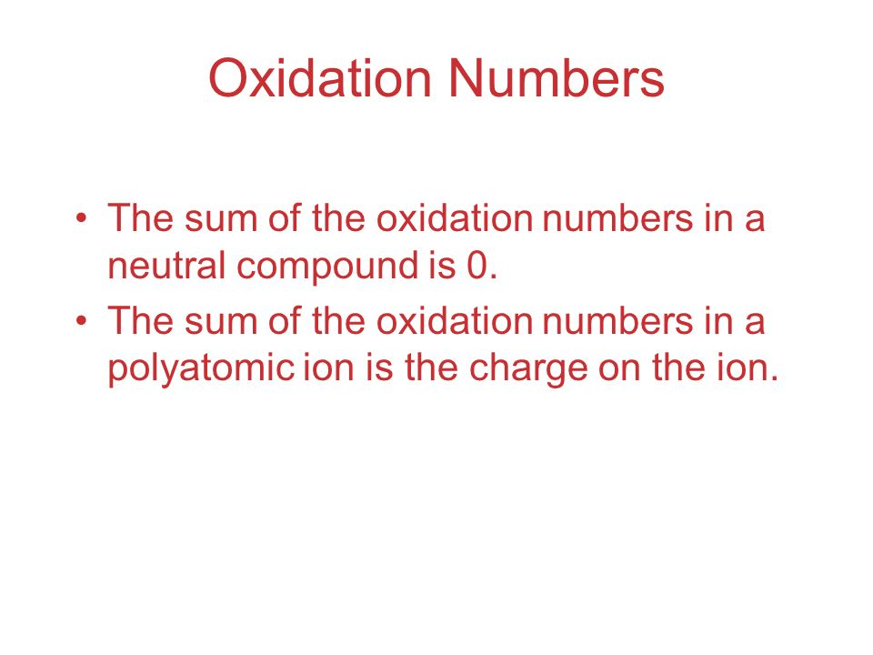 Oxidation Numbers The sum of the oxidation numbers in a neutral compound is 0.
