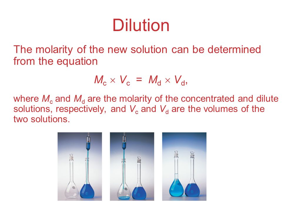 Dilution The molarity of the new solution can be determined from the equation. Mc  Vc = Md  Vd,