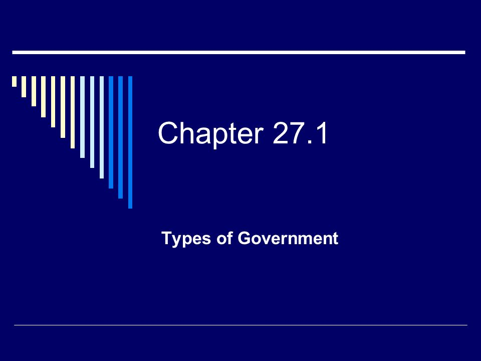 Chapter 27.1 Types of Government
