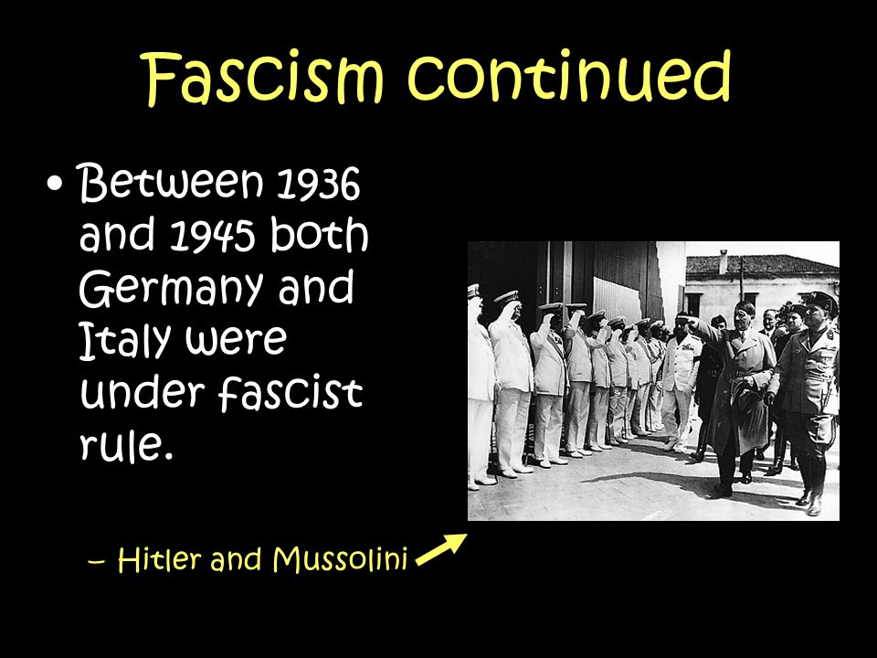Fascism continued Between 1936 and 1945 both Germany and Italy were under fascist rule.