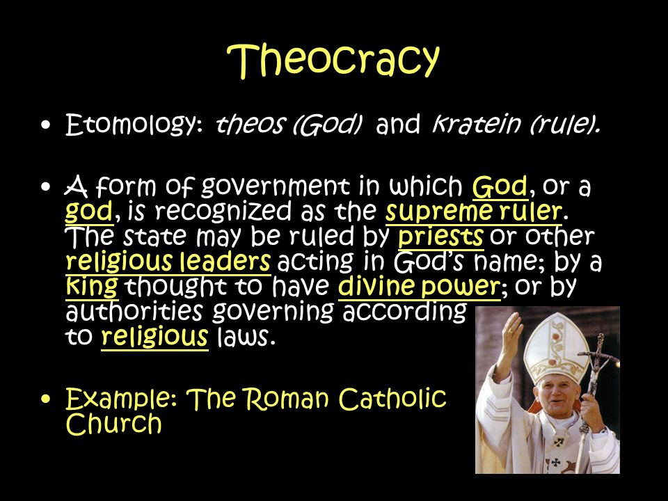 Theocracy Etomology: theos (God) and kratein (rule).
