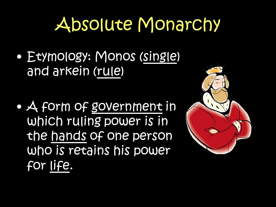 Absolute Monarchy Etymology: Monos (single) and arkein (rule)