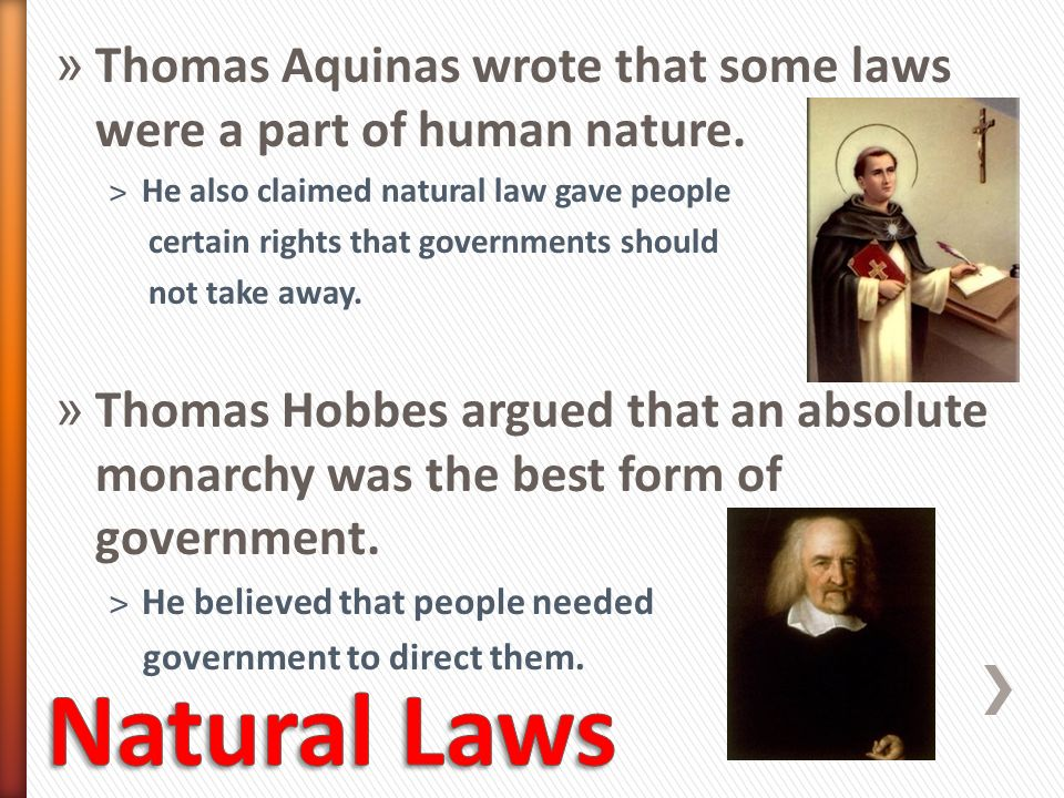Thomas Aquinas wrote that some laws were a part of human nature.