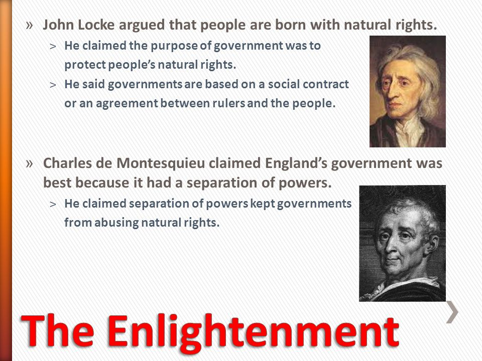 John Locke argued that people are born with natural rights.