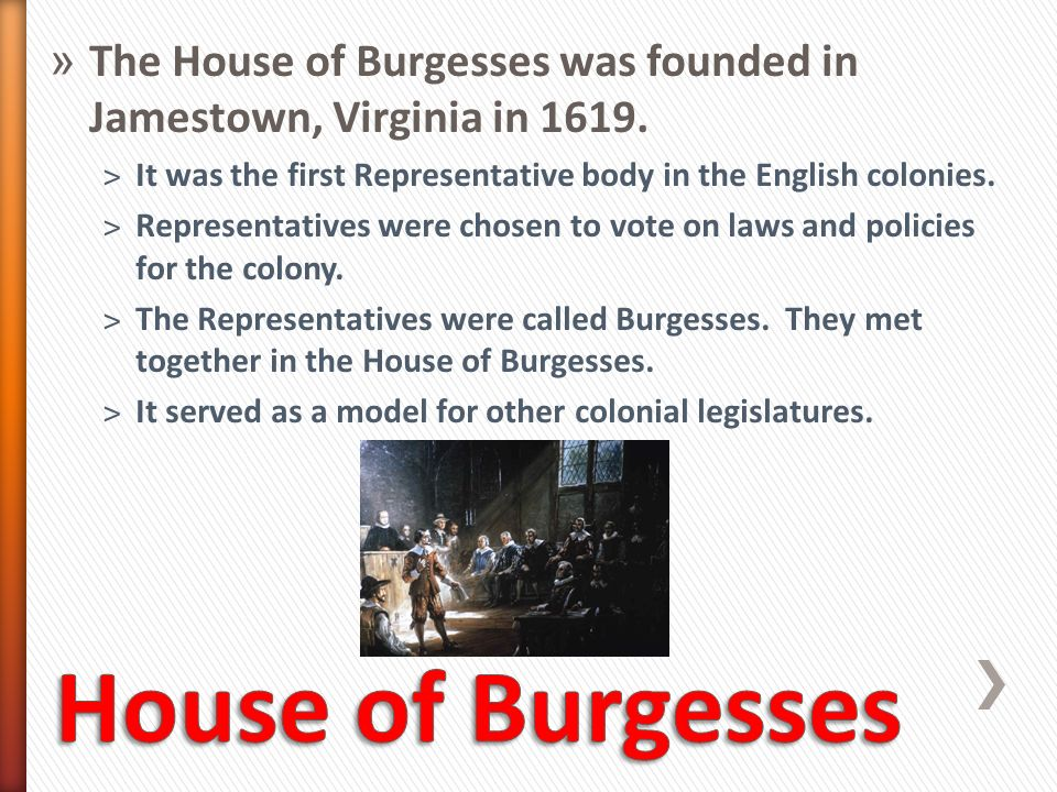 The House of Burgesses was founded in Jamestown, Virginia in 1619.