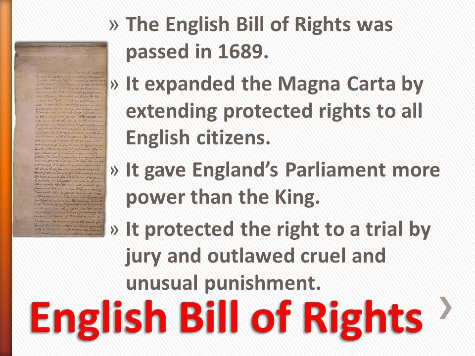 English Bill of Rights The English Bill of Rights was passed in 1689.