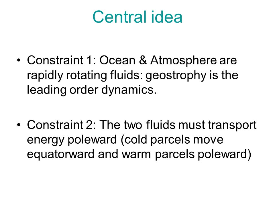 Central idea Constraint 1: Ocean & Atmosphere are rapidly rotating fluids: geostrophy is the leading order dynamics.
