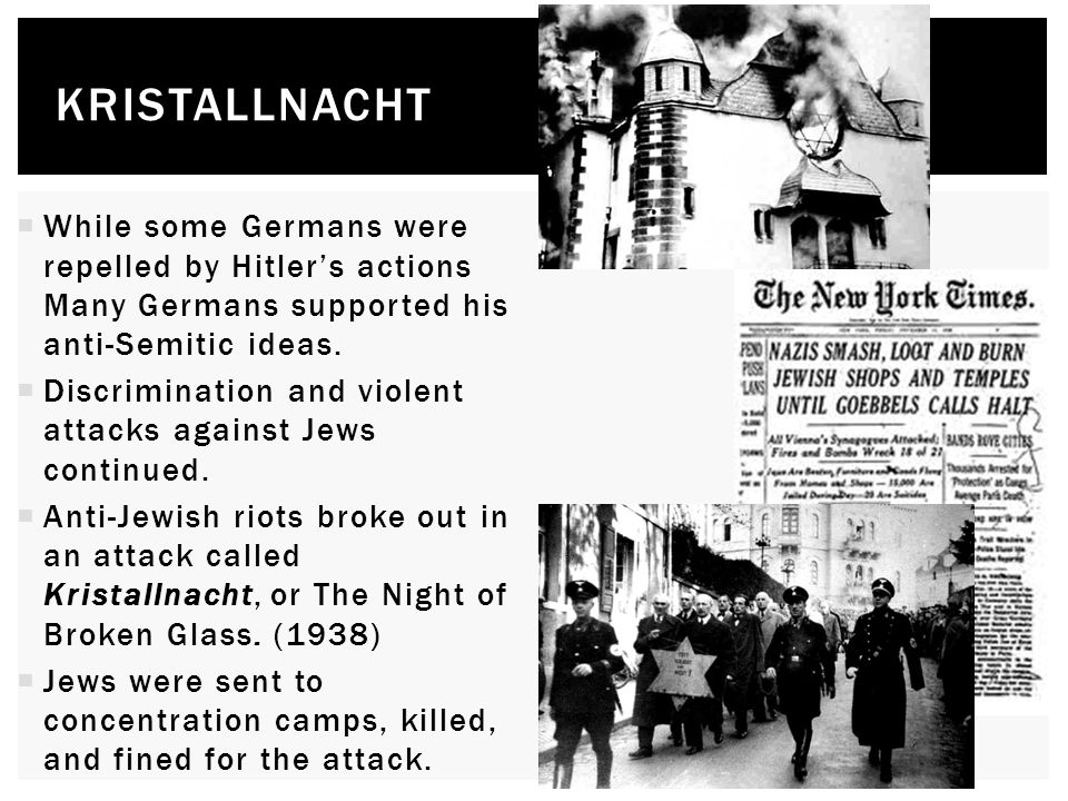 Kristallnacht While some Germans were repelled by Hitler's actions Many Germans supported his anti-Semitic ideas.
