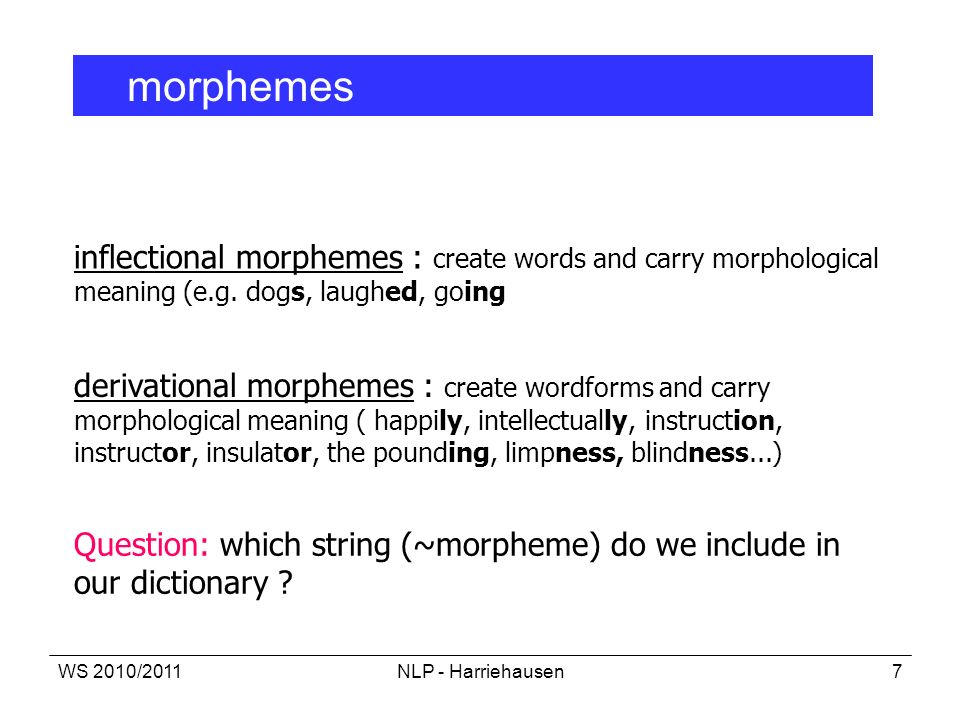 Question: which string (~morpheme) do we include in our dictionary