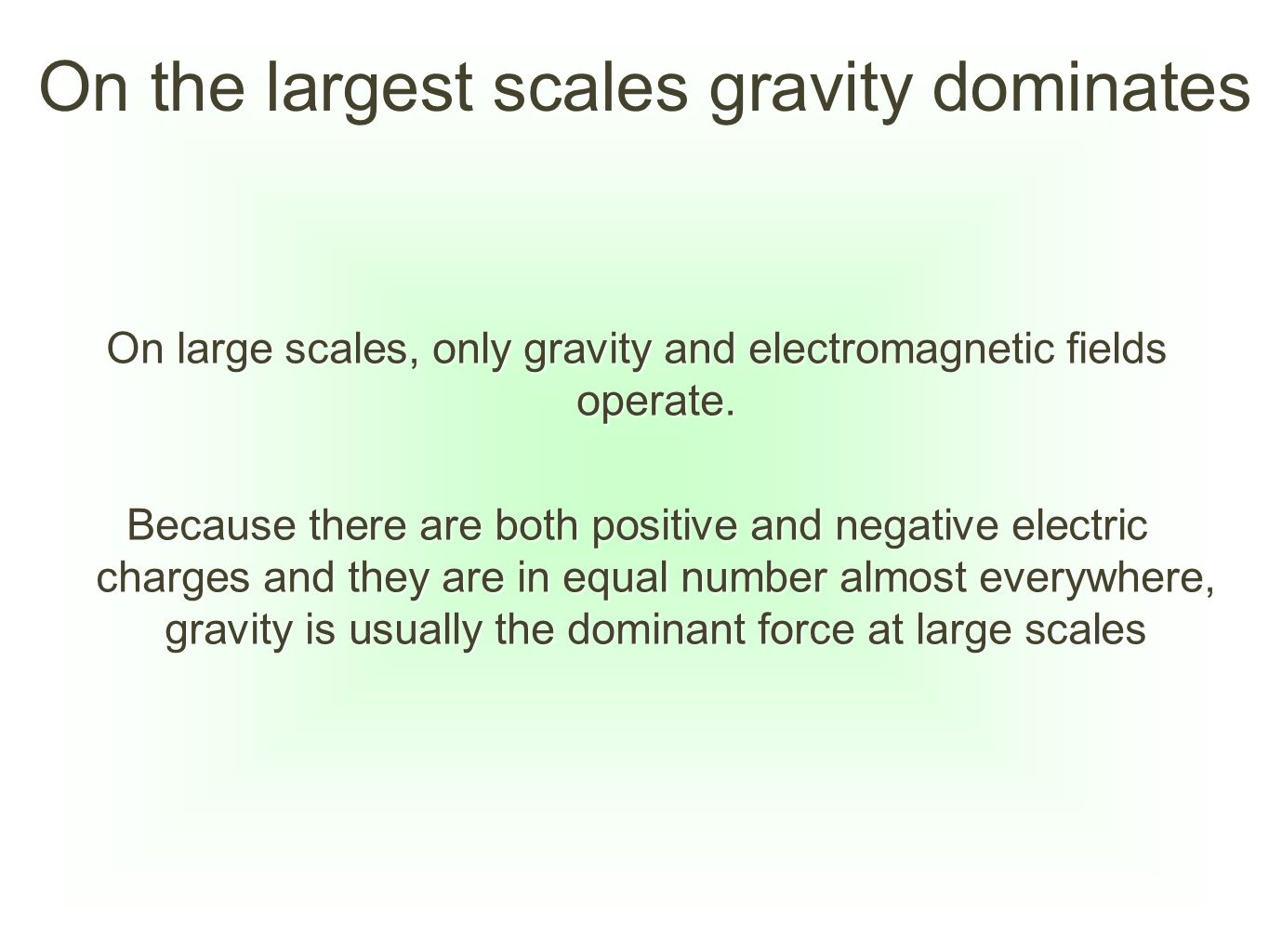 On the largest scales gravity dominates