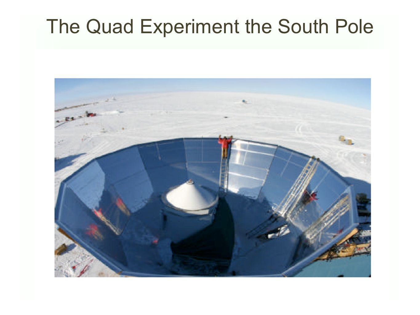 The Quad Experiment the South Pole