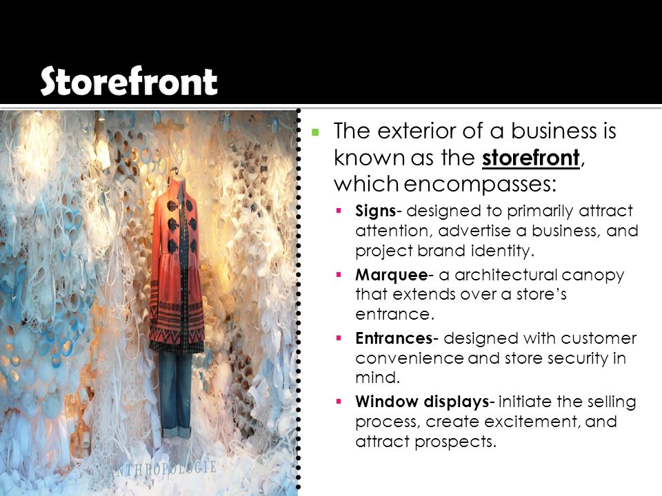 Storefront The exterior of a business is known as the storefront, which encompasses: