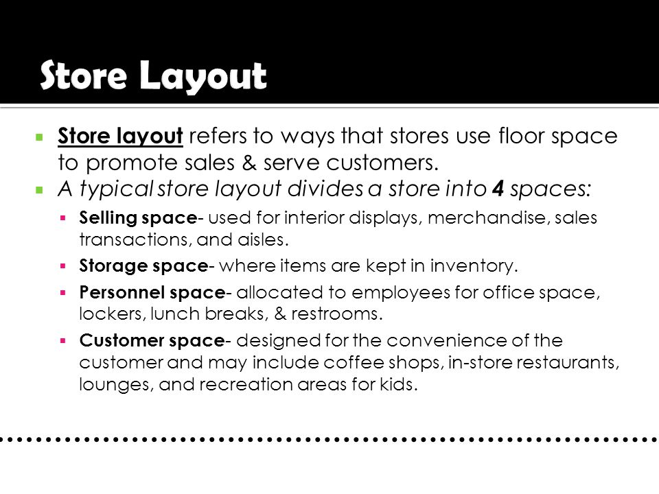Store Layout Store layout refers to ways that stores use floor space to promote sales & serve customers.
