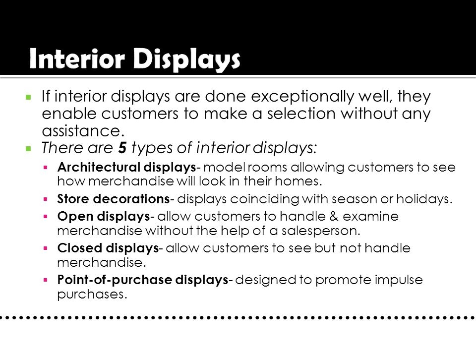 Interior Displays If interior displays are done exceptionally well, they enable customers to make a selection without any assistance.