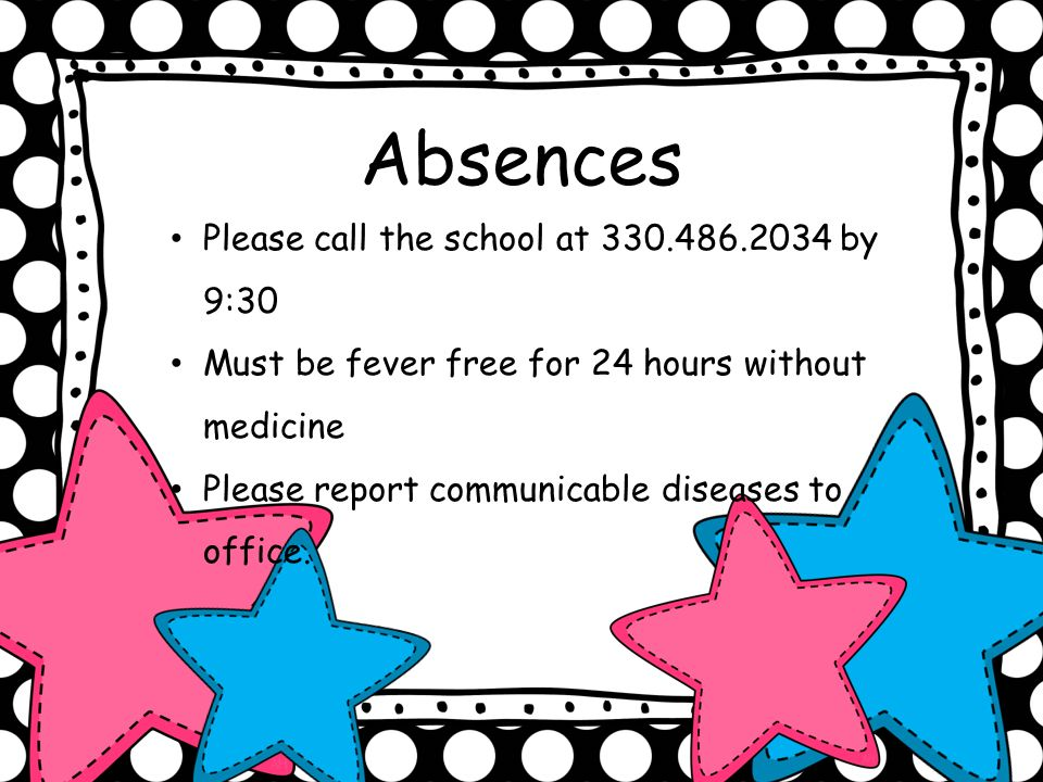 Absences Please call the school at by 9:30