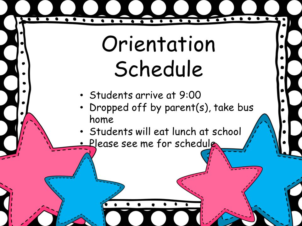 Orientation Schedule Students arrive at 9:00