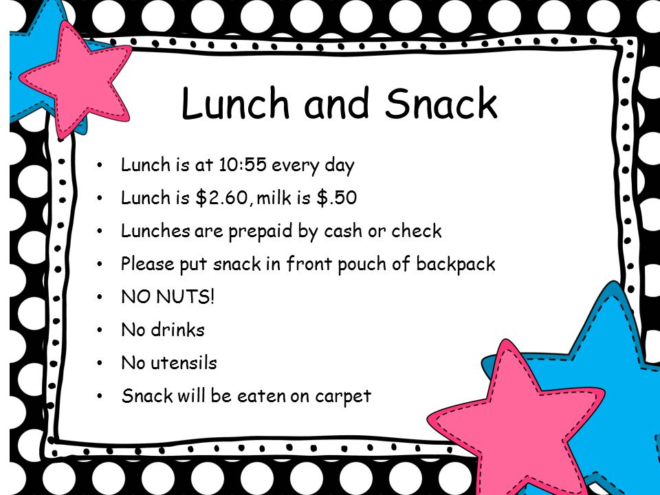 Lunch and Snack Lunch is at 10:55 every day