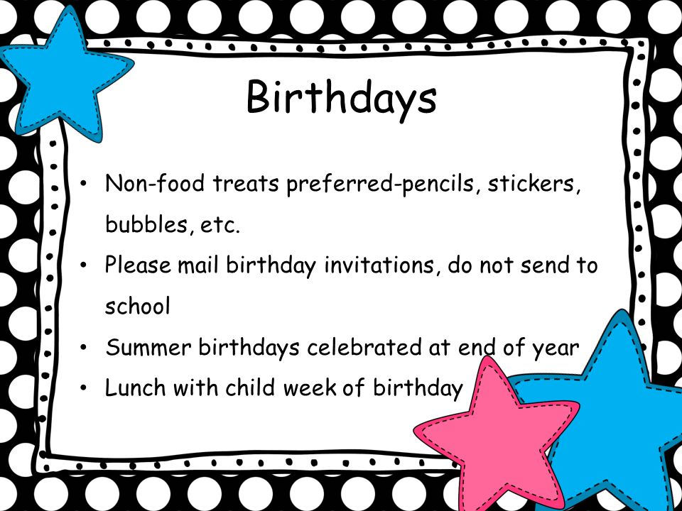 Birthdays Non-food treats preferred-pencils, stickers, bubbles, etc.