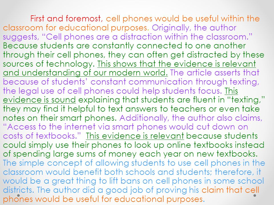 First and foremost, cell phones would be useful within the classroom for educational purposes.