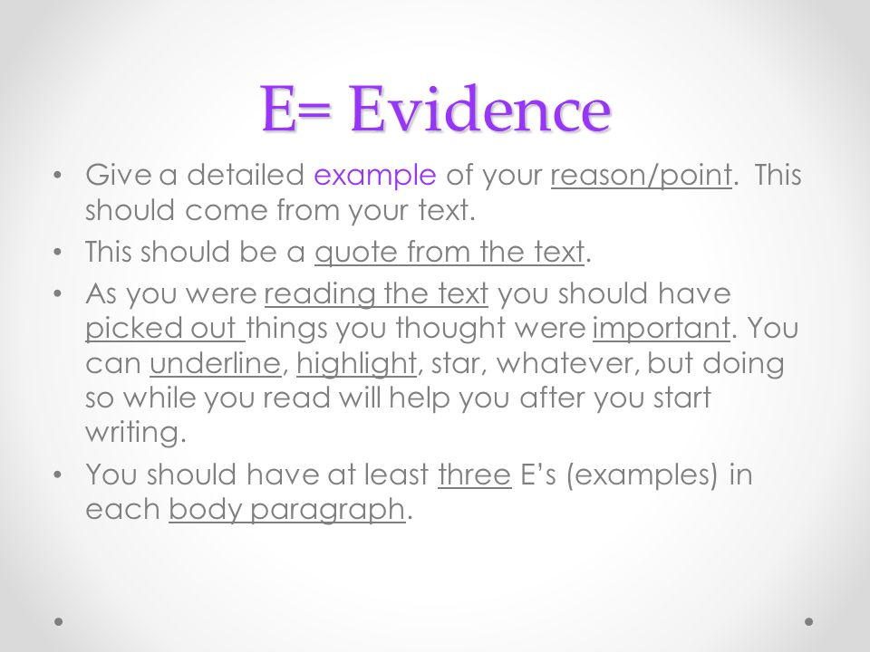E= Evidence Give a detailed example of your reason/point. This should come from your text. This should be a quote from the text.
