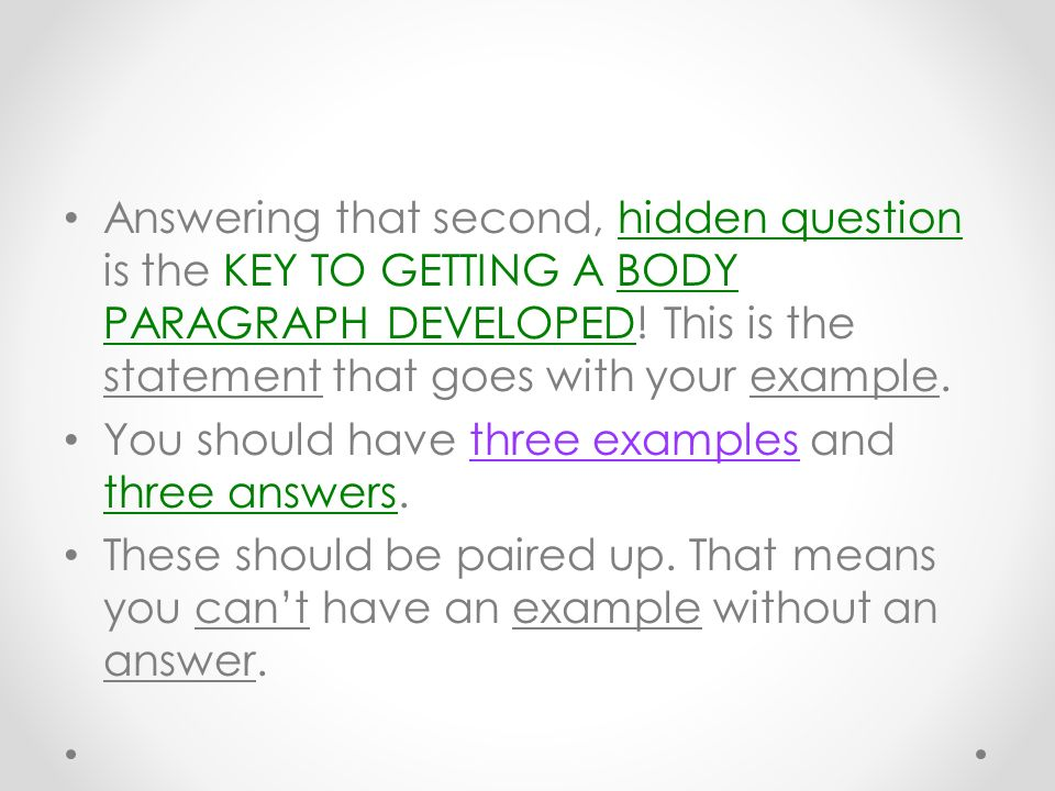 Answering that second, hidden question is the KEY TO GETTING A BODY PARAGRAPH DEVELOPED! This is the statement that goes with your example.