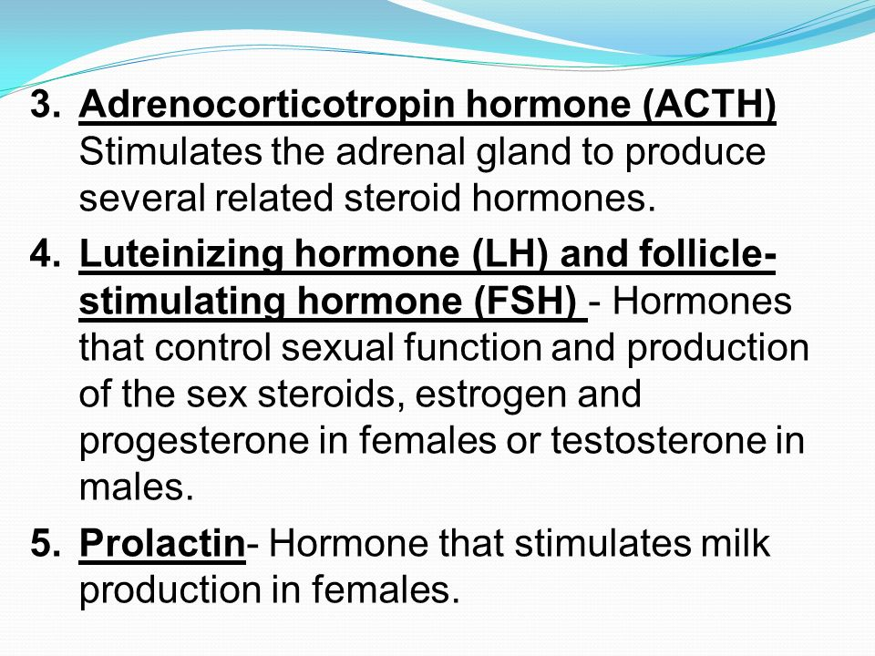 Adrenocorticotropin hormone (ACTH) Stimulates the adrenal gland to produce several related steroid hormones.