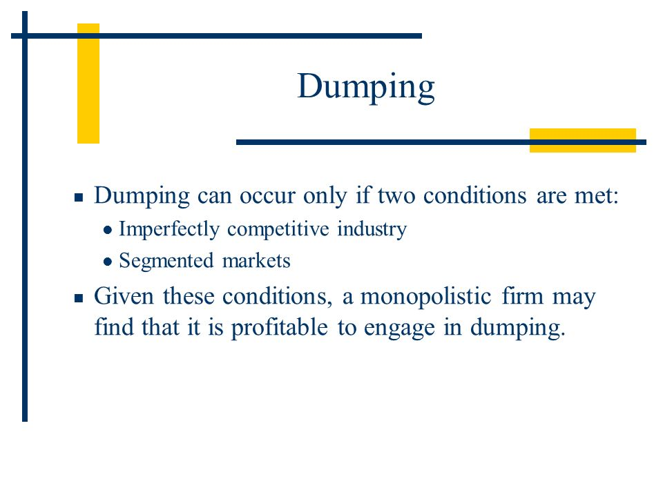 Dumping Dumping can occur only if two conditions are met: