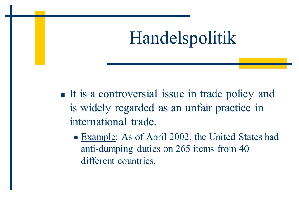 Handelspolitik It is a controversial issue in trade policy and is widely regarded as an unfair practice in international trade.