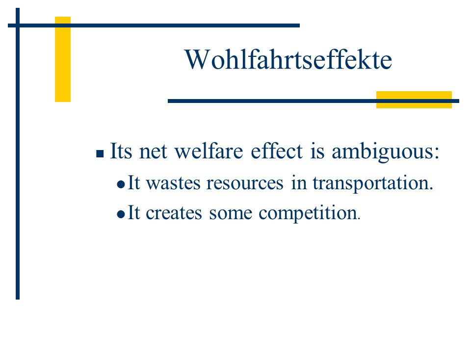 Wohlfahrtseffekte Its net welfare effect is ambiguous: