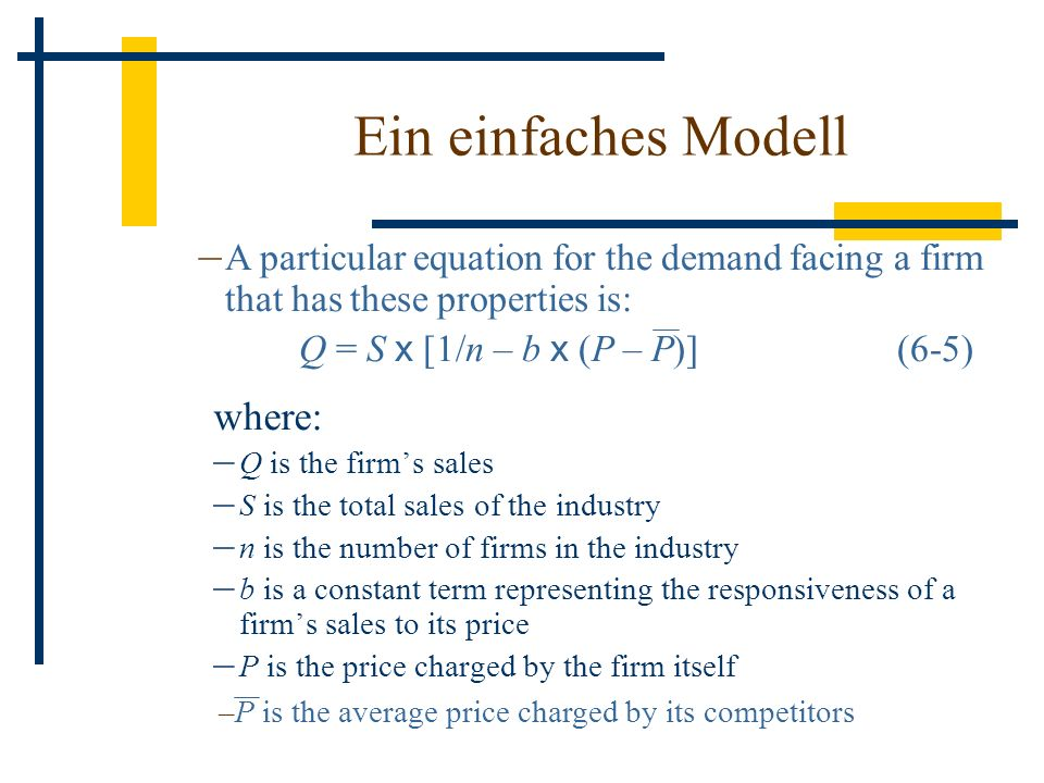 Ein einfaches Modell where: Q is the firm's sales. S is the total sales of the industry. n is the number of firms in the industry.