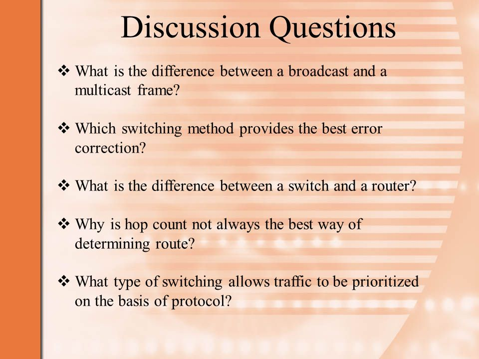 Discussion Questions What is the difference between a broadcast and a multicast frame Which switching method provides the best error correction