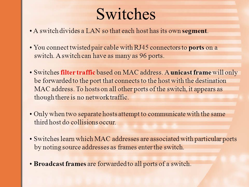 Switches A switch divides a LAN so that each host has its own segment.