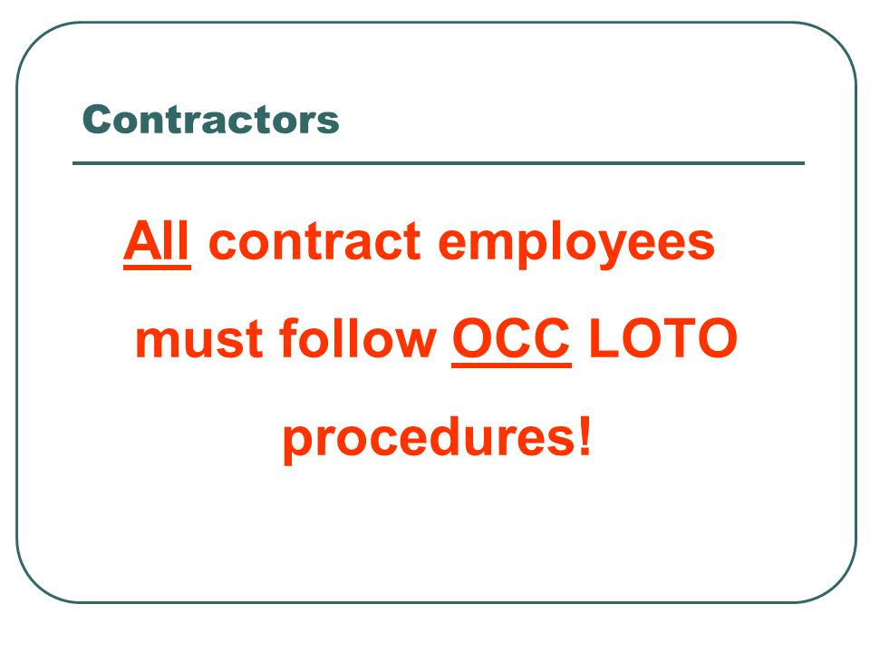All contract employees must follow OCC LOTO procedures!