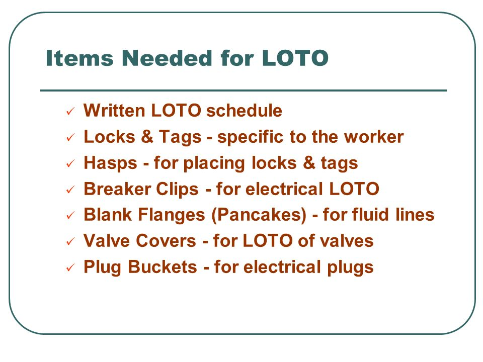 Items Needed for LOTO Written LOTO schedule