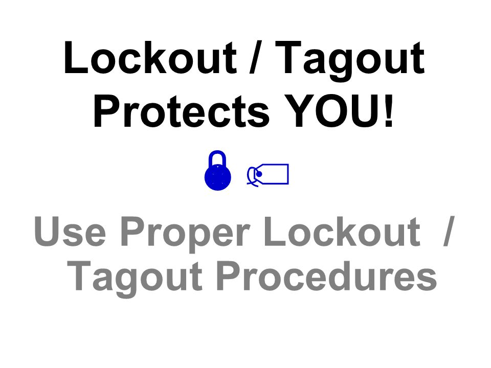Lockout / Tagout Protects YOU! 