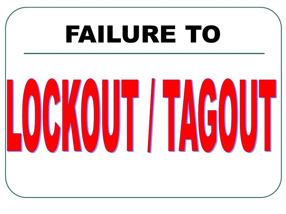 FAILURE TO LOCKOUT / TAGOUT