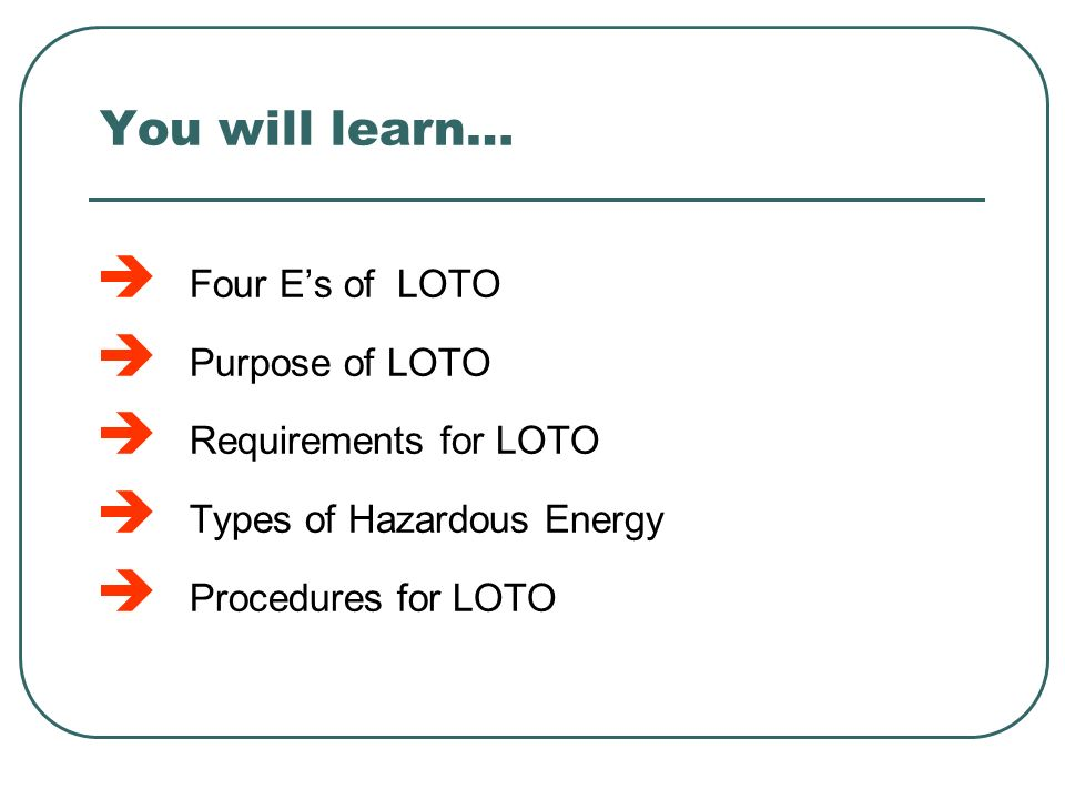 You will learn… Four E's of LOTO Purpose of LOTO Requirements for LOTO