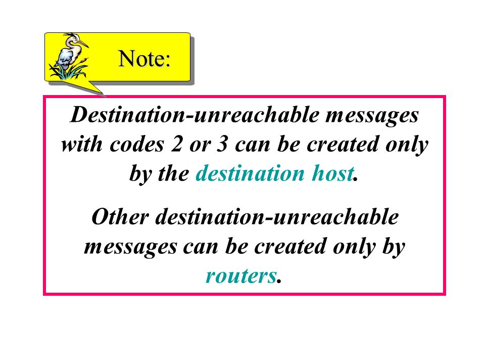 Other destination-unreachable messages can be created only by routers.