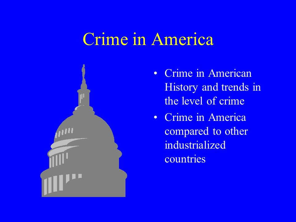 Crime in America Crime in American History and trends in the level of crime.