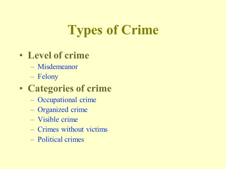 Types of Crime Level of crime Categories of crime Misdemeanor Felony
