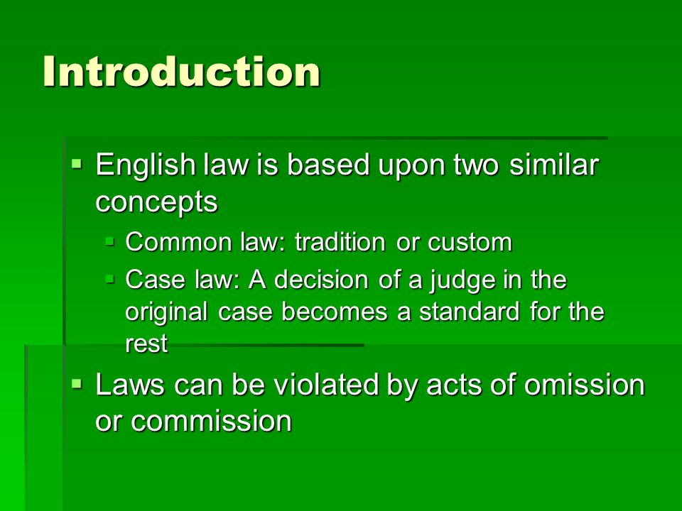 Introduction English law is based upon two similar concepts