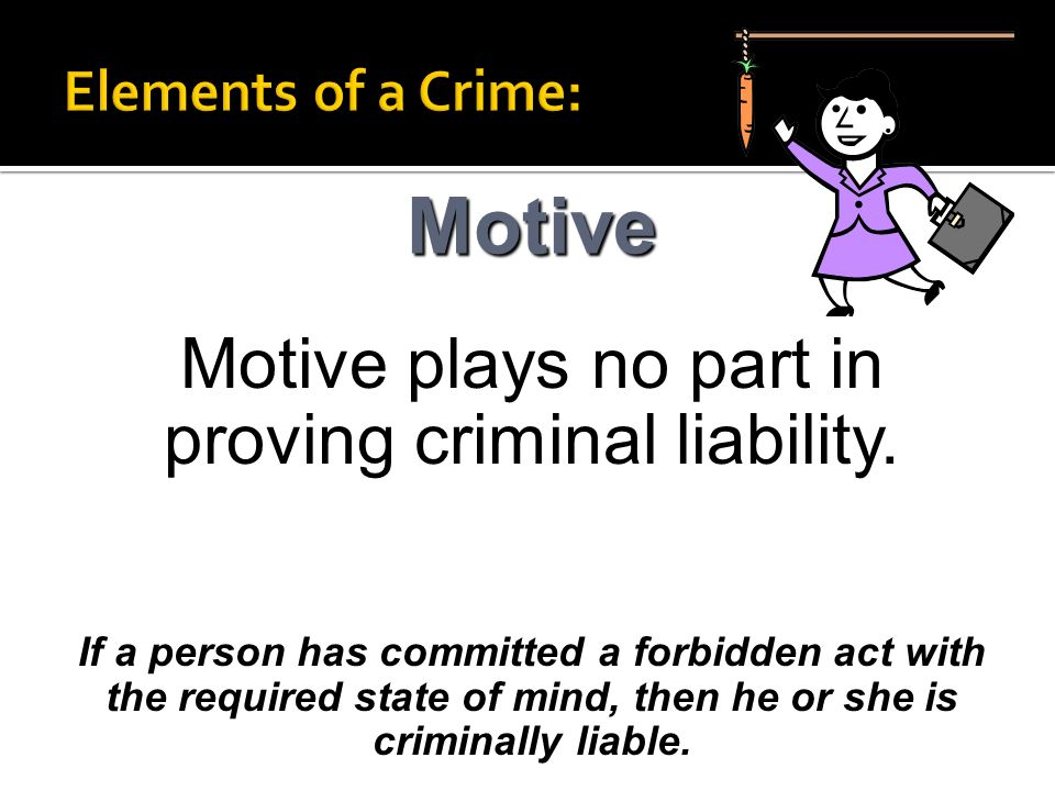 Motive plays no part in proving criminal liability.