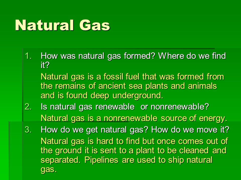 Natural Gas How was natural gas formed Where do we find it