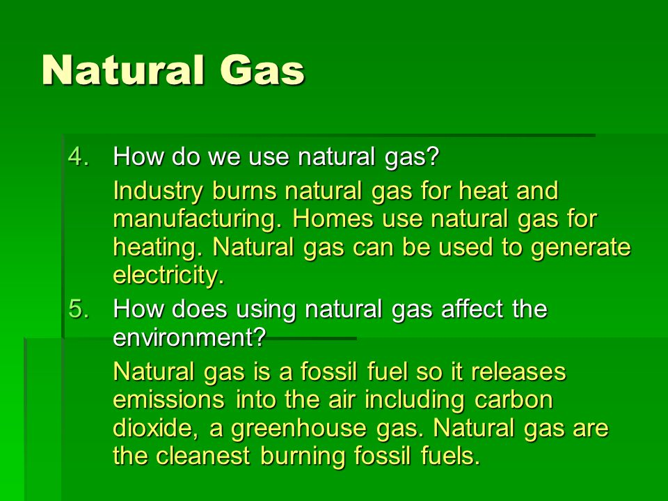 Natural Gas How do we use natural gas