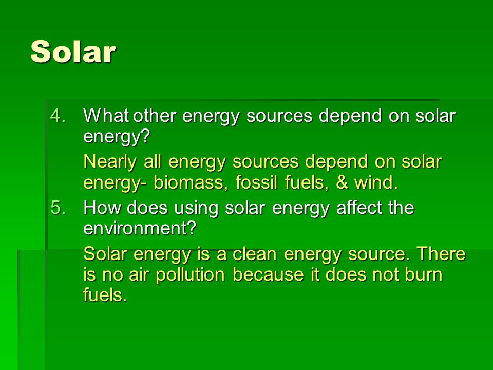 Solar What other energy sources depend on solar energy