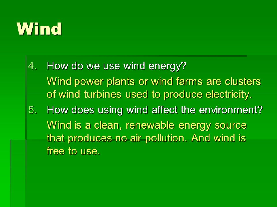 Wind How do we use wind energy