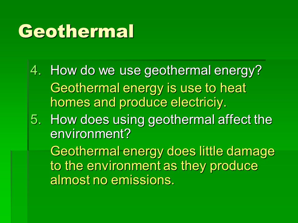 Geothermal How do we use geothermal energy