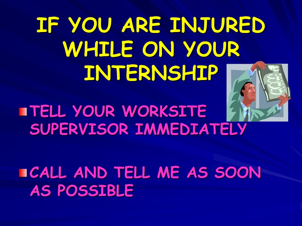 IF YOU ARE INJURED WHILE ON YOUR INTERNSHIP