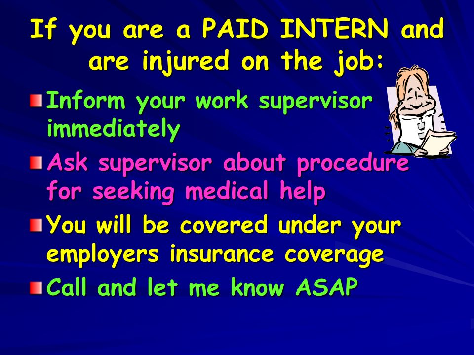 If you are a PAID INTERN and are injured on the job: