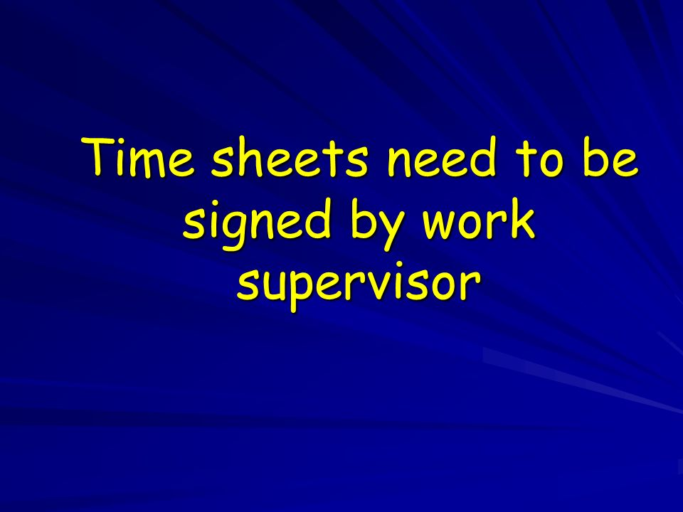 Time sheets need to be signed by work supervisor